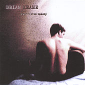 I Ain't Even Lonely by Brian Keane