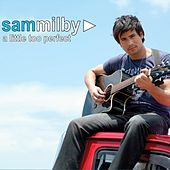 Play & Download A Little Too Perfect by Sam Milby | Napster