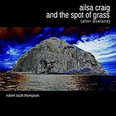 Play & Download Ailsa Craig and the Spot of Grass (After Dowland) by Robert Scott Thompson | Napster