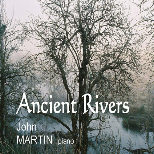Play & Download Ancient Rivers by John Martin | Napster