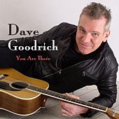 You Are There by Dave Goodrich