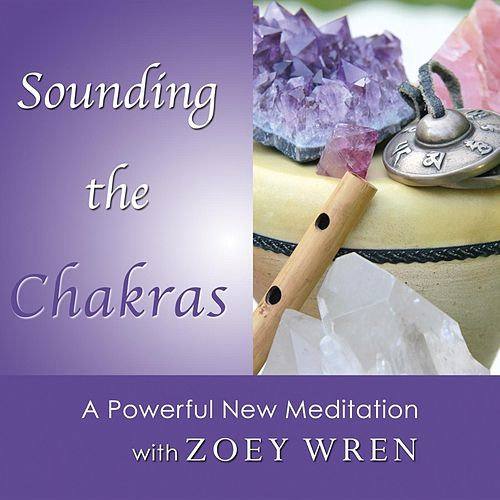 Play & Download Sounding the Chakras by Zoey Wren | Napster