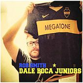 Play & Download Dale Boca Juniors by Rob Smith | Napster