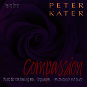 Compassion: Music For The Healing Arts... by Peter Kater