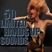 50 Limited Hands Up Sounds by Various Artists