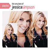 Playlist: The Very Best Of Jessica Simpson by Jessica Simpson