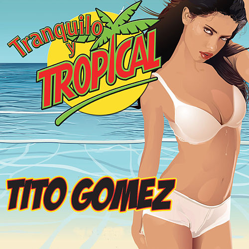 Play & Download Tranquilo y Tropical by Tito Gomez | Napster