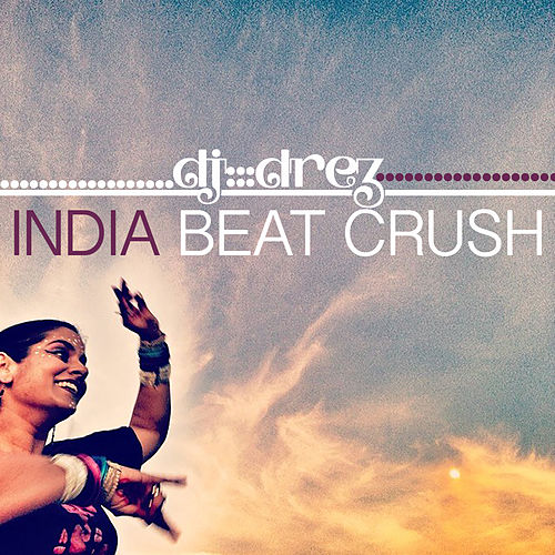 Play & Download India Beat Crush by DJ Drez | Napster