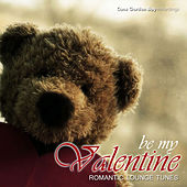Play & Download Be My Valentine - Romantic Lounge Tunes by Various Artists | Napster