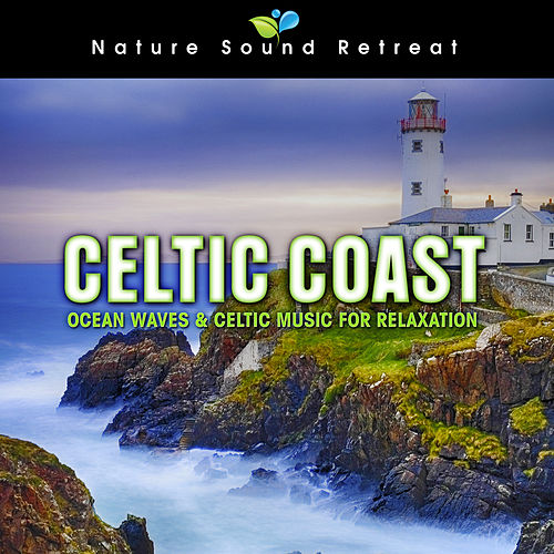 Play & Download Celtic Coast: Ocean Waves & Celtic Music for Relaxation by Nature Sound Retreat | Napster