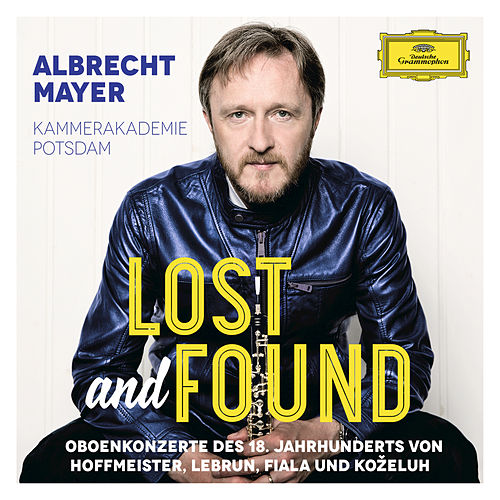 Play & Download Lost And Found - Oboenkonzerte des 18. Jahrhunderts von Hoffmeister, Lebrun, Fiala und Koželuh by Albrecht Mayer | Napster
