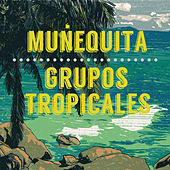 Munequita: Grupos Tropicales by Various Artists