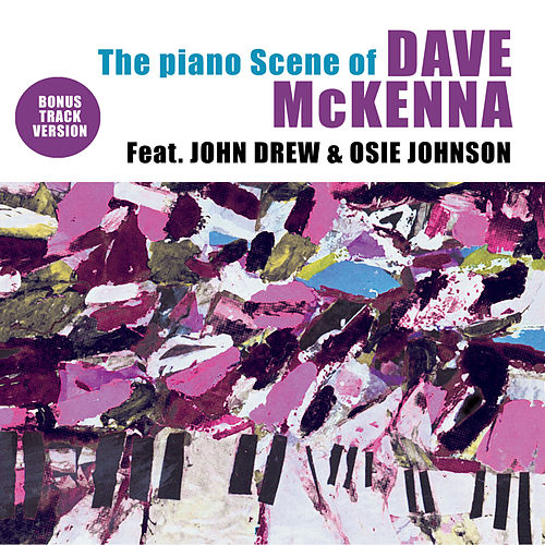 The Piano Scene of Dave Mckenna (feat. John Drew & Osie Johnson) [Bonus Track Version] by Dave McKenna