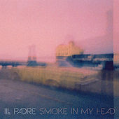 Smoke in My Head by ILL Padre