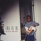 Play & Download Ima Be Me by Black Knight | Napster