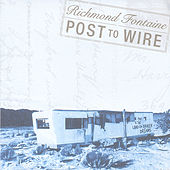 Post to Wire by Richmond Fontaine