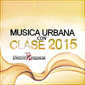 Play & Download Música Urbana Con Clase 2015 by Various Artists | Napster