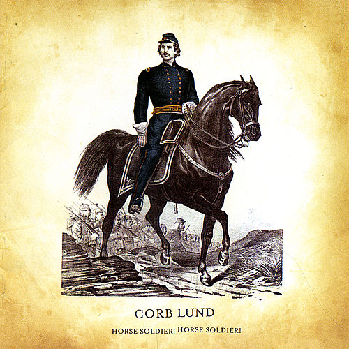 Play & Download Horse Soldier! Horse Soldier! by Corb Lund | Napster
