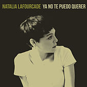 Play & Download Ya No Te Puedo Querer by Natalia Lafourcade | Napster
