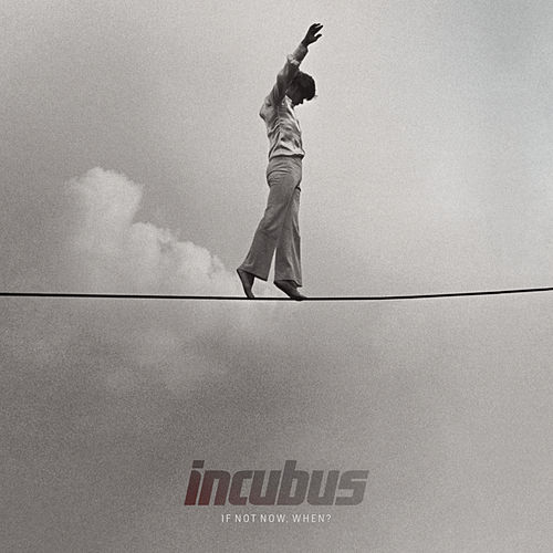 If Not Now, When? by Incubus