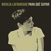 Play & Download Para Qué Sufrir by Natalia Lafourcade | Napster