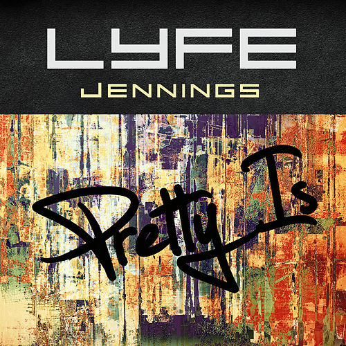 Pretty Is by Lyfe Jennings