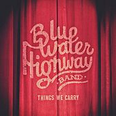 Things We Carry by Blue Water Highway Band