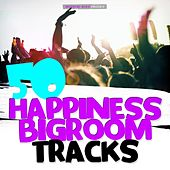 50 Happiness Bigroom Tracks by Various Artists