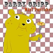 Play & Download Mini Pancakes by Parry Gripp | Napster