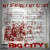 My Struggle, My Glory by Big City