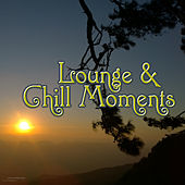 Play & Download Lounge & Chill Moments by Various Artists | Napster