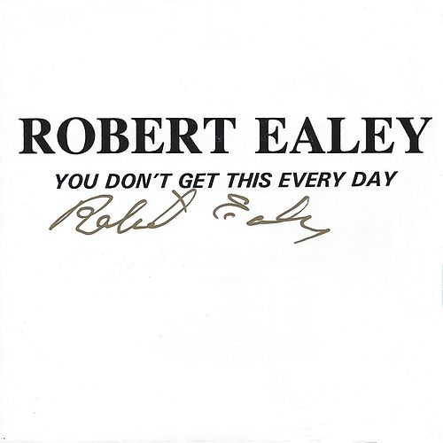 Play & Download You don't Get This Every Day by Robert Ealey | Napster