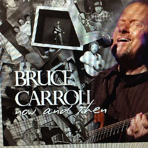Play & Download Now and Then by Bruce Carroll | Napster
