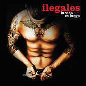 Play & Download La Vida Es Fuego by Ilegales | Napster