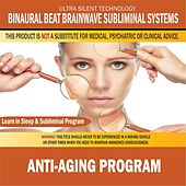 Anti-Aging Program: Combination of Subliminal & Learning While Sleeping Program (Positive Affirmations, Isochronic Tones & Binaural Beats) by Binaural Beat Brainwave Subliminal Systems
