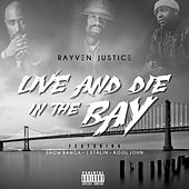 Live And Die In The Bay (feat. Show Banga, J Stalin, Kool John) - Single by Rayven Justice
