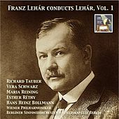 Masterpieces of Operetta: Franz Lehár Conducts Lehár, Vol. 1 (Remastered 2015) by Various Artists