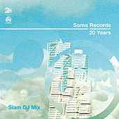 Soma Records 20 Years - Slam DJ Mix by Various Artists