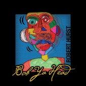Play & Download Bob Ya Head by Robert Hurst | Napster