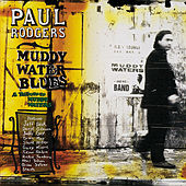 Play & Download Muddy Water Blues: A Tribute to Muddy Waters by Paul Rodgers | Napster