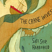 Play & Download Safe Ship, Harbored by The Crane Wives | Napster