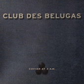 Caviar at 3 A.M. by Club Des Belugas