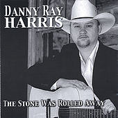 Play & Download The Stone Was Rolled Away by Danny Ray Harris | Napster