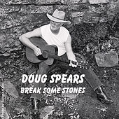 Play & Download Break Some Stones by Doug Spears | Napster