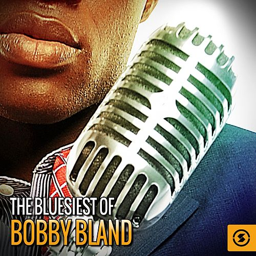 Play & Download The Bluesiest of Bobby Bland by Bobby Blue Bland | Napster