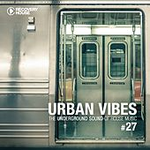 Urban Vibes - The Underground Sound of House Music, Vol. 27 by Various Artists