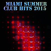 Miami Summer Club Hits 2015 (Top 30 Dance Songs) by Various Artists