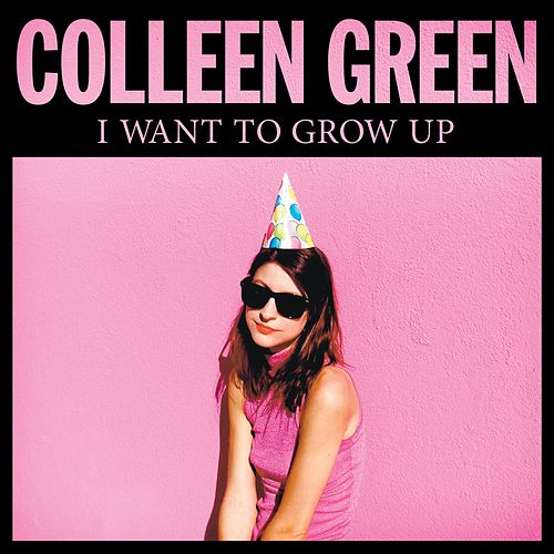 I Want to Grow Up by Colleen Green