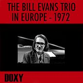 Play & Download The Bill Evans Trio in Europe 1972 (Doxy Collection, Remastered, Live) by Bill Evans Trio | Napster