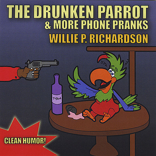 Play & Download The Drunken Parrot & More Phone Pranks by Willie P. Richardson | Napster